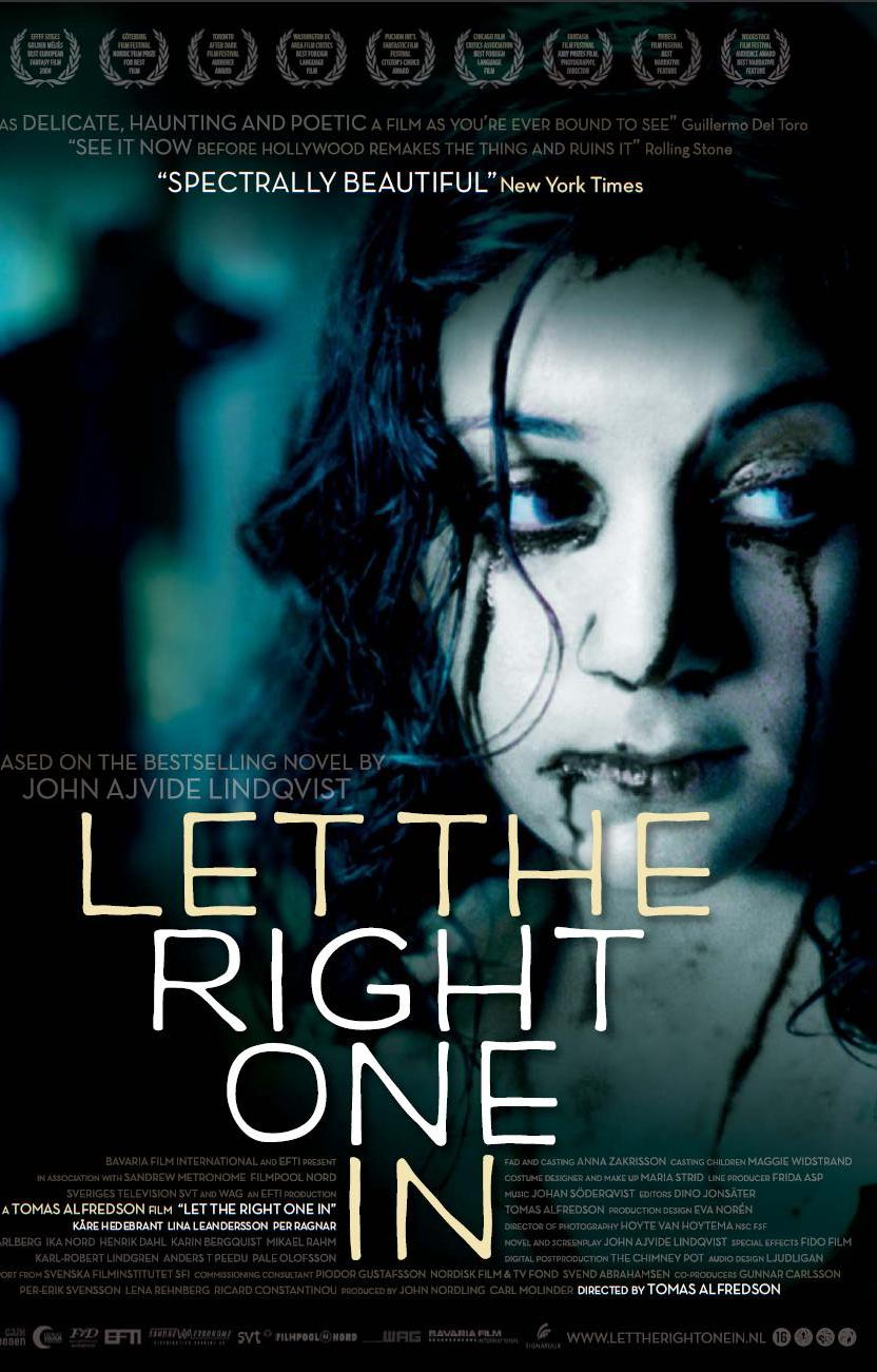 a review of the movie let the right one in Besides the apparent vampire meaning, by becoming friends with eli, oskar has 'let the right one in' the idea that our destinies are determined by who we let into our lives is an overarching theme in this film (para 5.
